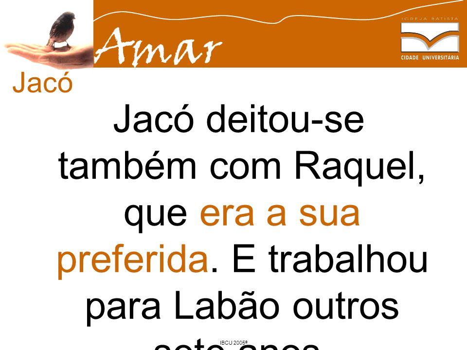 Jacó Jacó deitou-se também com Raquel, que era a sua preferida. E trabalhou para Labão outros sete anos.