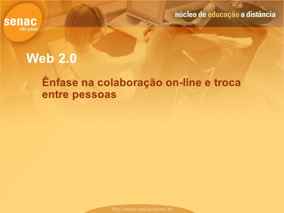 Web 2.0 Ênfase na colaboração on-line e troca entre pessoas