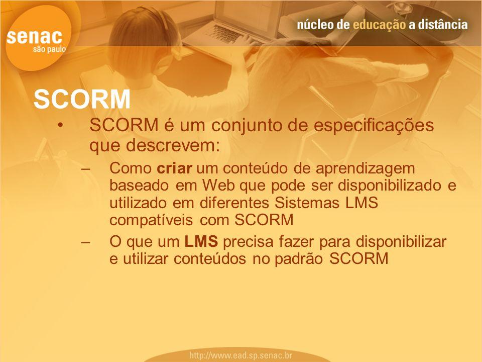 SCORM SCORM é um conjunto de especificações que descrevem: