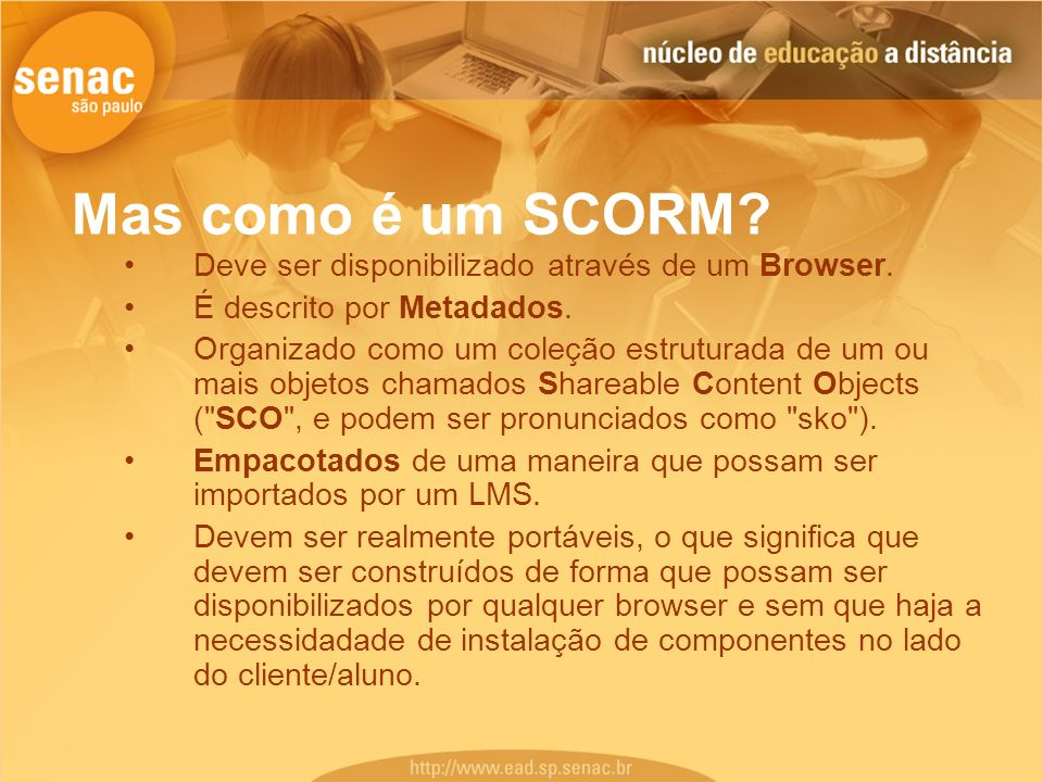 Mas como é um SCORM Deve ser disponibilizado através de um Browser.