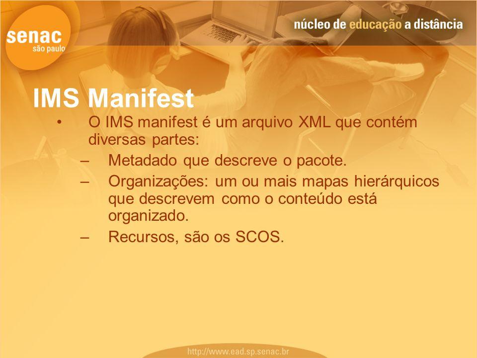 IMS ManifestO IMS manifest é um arquivo XML que contém diversas partes: Metadado que descreve o pacote.