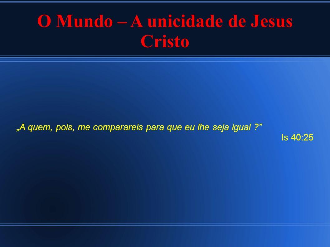 O Mundo – A unicidade de Jesus Cristo