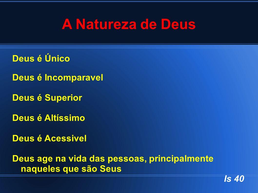 A Natureza de Deus Deus é Único Deus é Incomparavel Deus é Superior