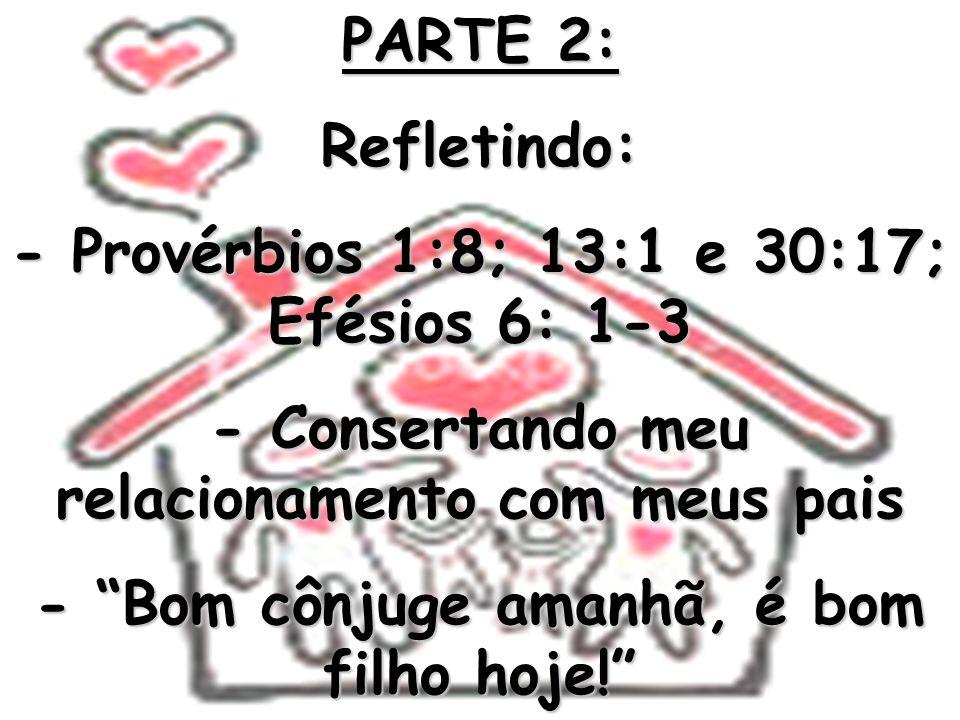 - Provérbios 1:8; 13:1 e 30:17; Efésios 6: 1-3