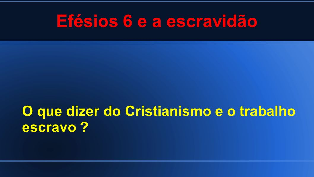 Efésios 6 e a escravidão O que dizer do Cristianismo e o trabalho escravo