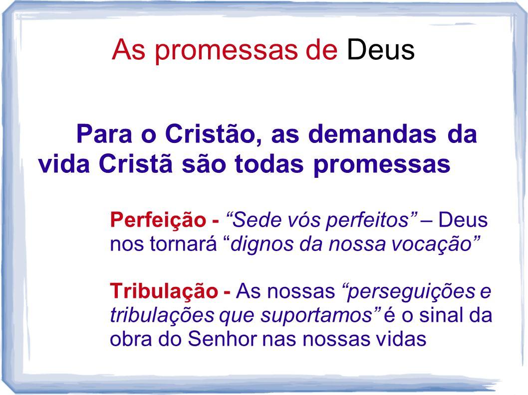 As promessas de DeusPara o Cristão, as demandas da vida Cristã são todas promessas.