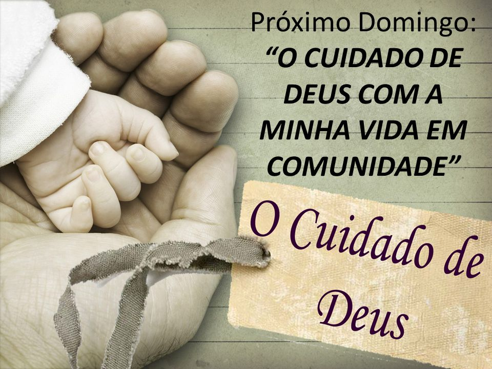 O CUIDADO DE DEUS COM A MINHA VIDA EM COMUNIDADE