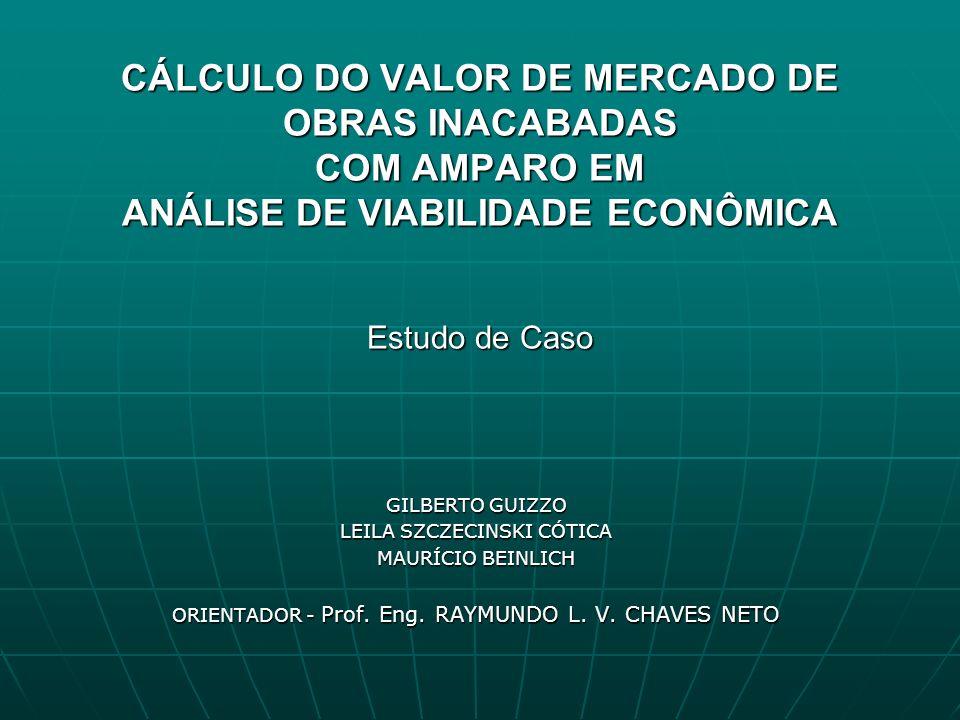 CÁLCULO DO VALOR DE MERCADO DE OBRAS INACABADAS COM AMPARO EM ANÁLISE DE VIABILIDADE ECONÔMICA Estudo de Caso