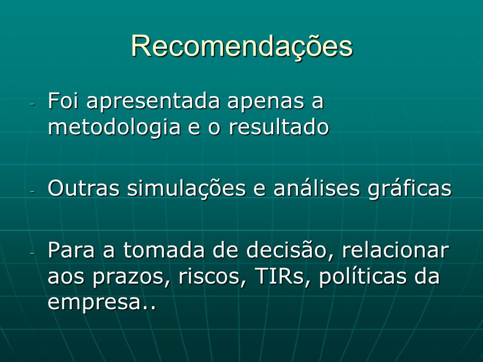 Recomendações Foi apresentada apenas a metodologia e o resultado