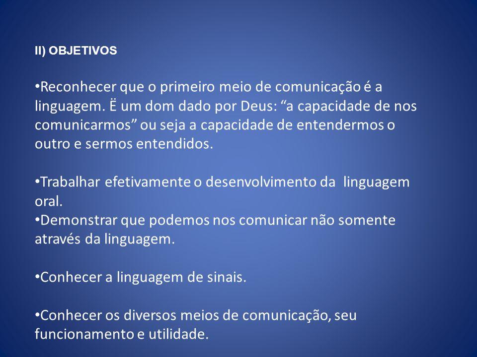 Trabalhar efetivamente o desenvolvimento da linguagem oral.