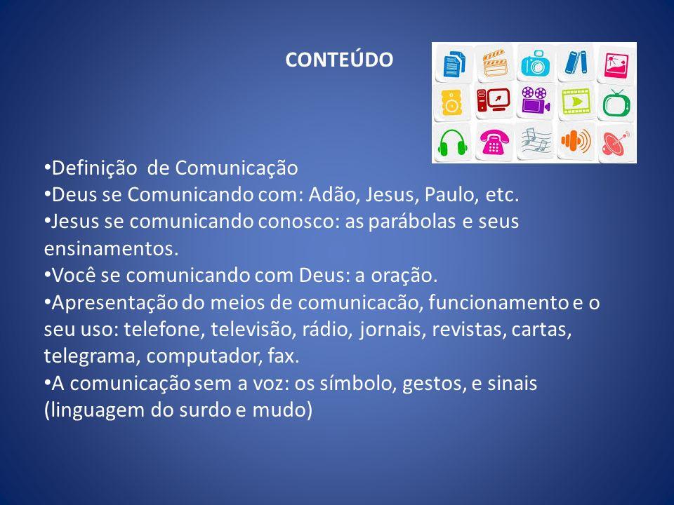 CONTEÚDO Definição de Comunicação. Deus se Comunicando com: Adão, Jesus, Paulo, etc.