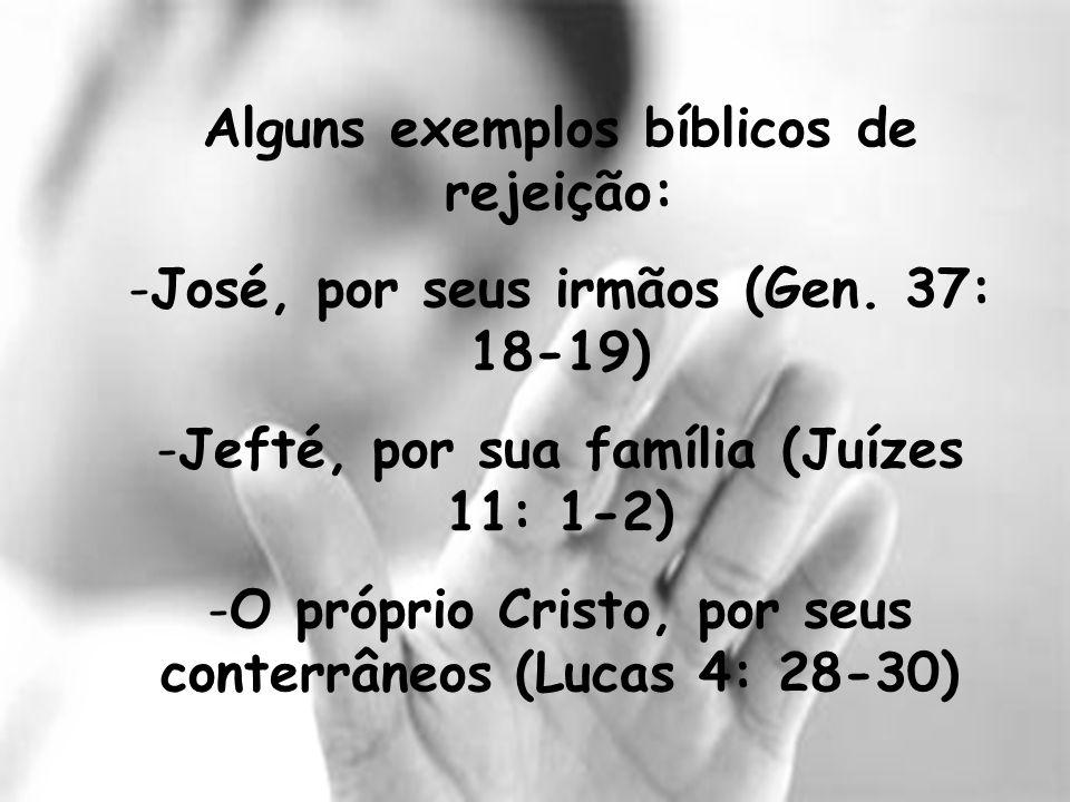 Alguns exemplos bíblicos de rejeição: