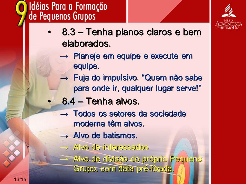 8.3 – Tenha planos claros e bem elaborados.
