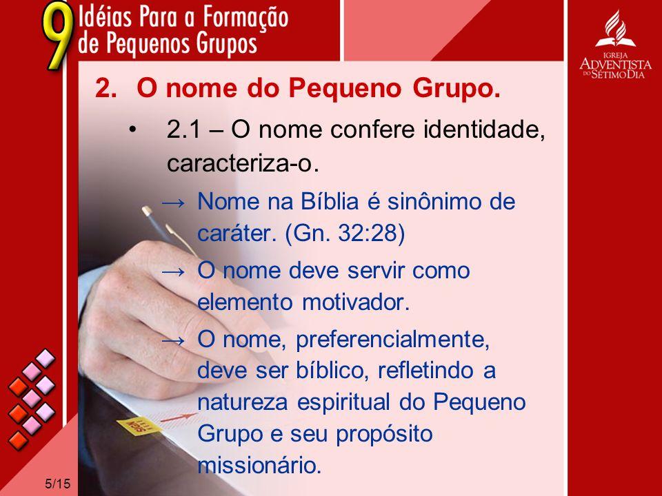 O nome do Pequeno Grupo. 2.1 – O nome confere identidade, caracteriza-o. Nome na Bíblia é sinônimo de caráter. (Gn. 32:28)