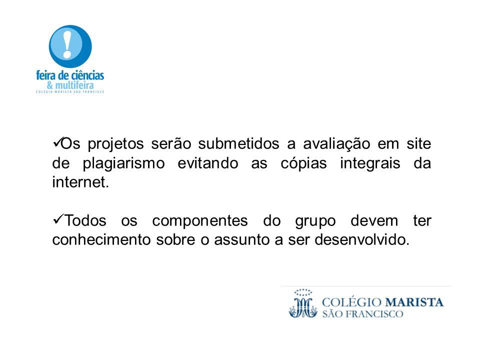 Os projetos serão submetidos a avaliação em site de plagiarismo evitando as cópias integrais da internet.