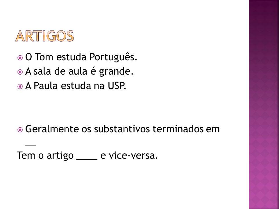 ARtigos O Tom estuda Português. A sala de aula é grande.