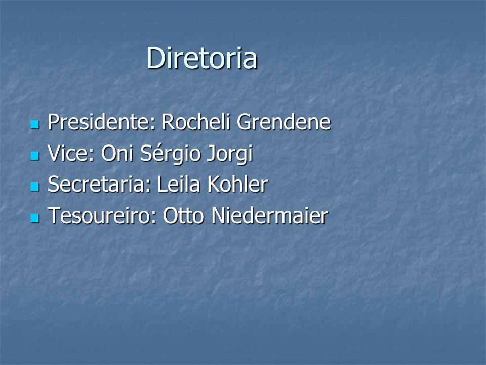 Diretoria Presidente: Rocheli Grendene Vice: Oni Sérgio Jorgi