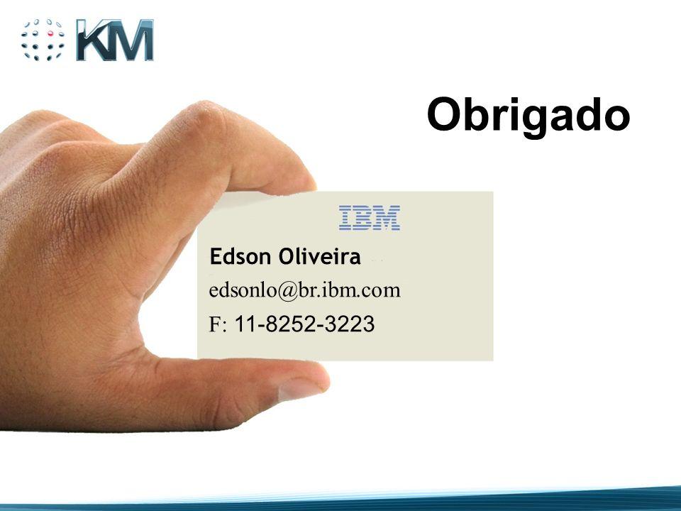 Obrigado Edson Oliveira edsonlo@br.ibm.com F: 11-8252-3223