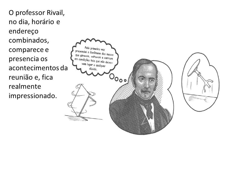 O professor Rivail, no dia, horário e endereço combinados, comparece e presencia os acontecimentos da reunião e, fica realmente impressionado.