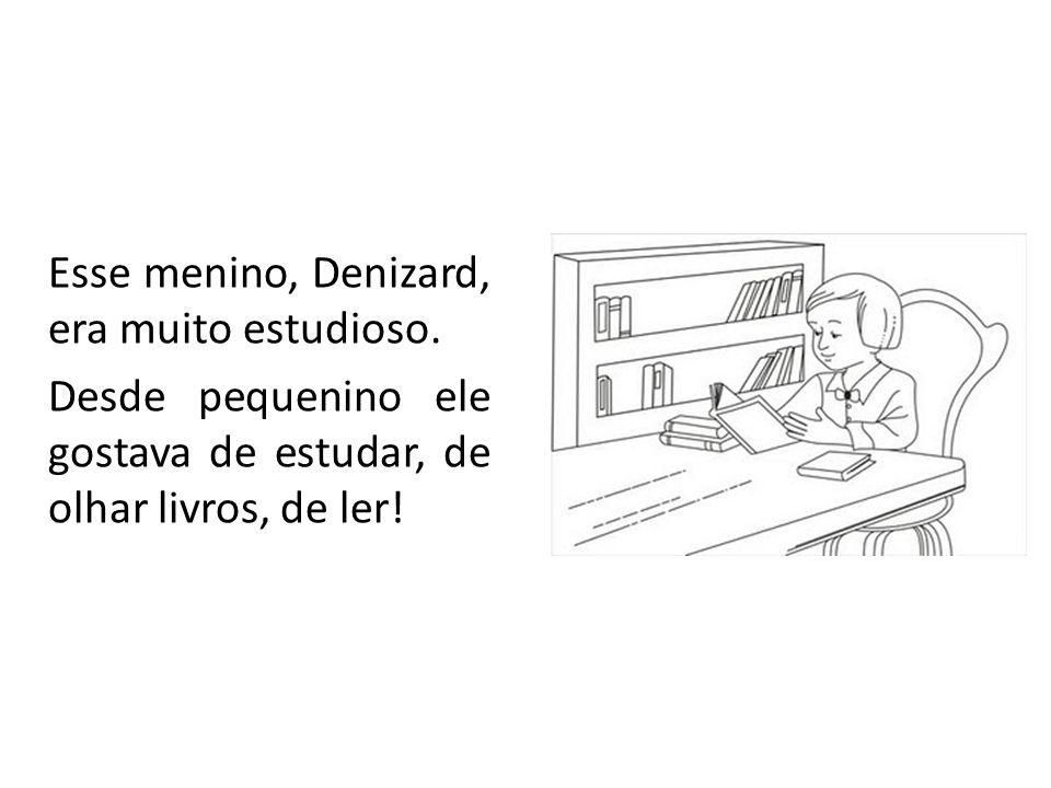 Esse menino, Denizard, era muito estudioso.