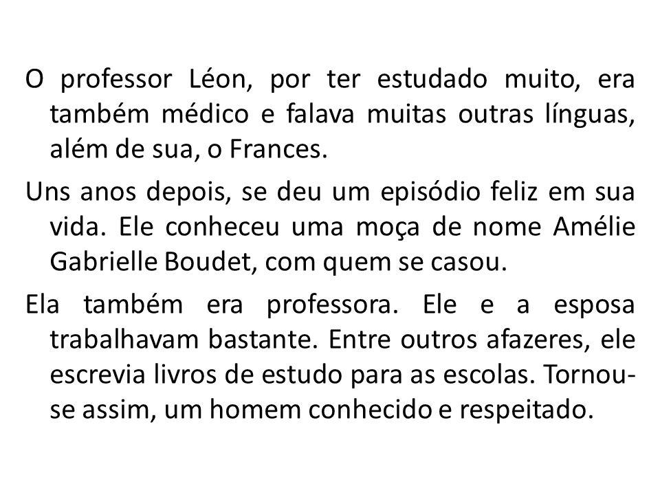 O professor Léon, por ter estudado muito, era também médico e falava muitas outras línguas, além de sua, o Frances.