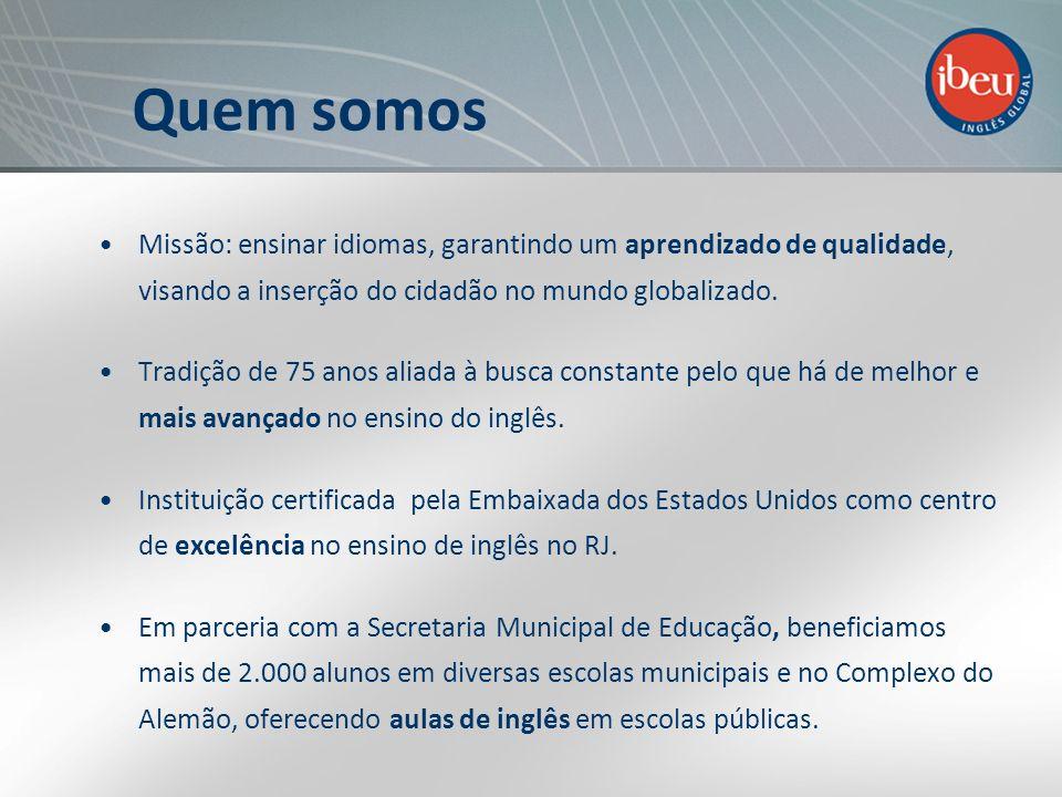 Quem somos Missão: ensinar idiomas, garantindo um aprendizado de qualidade, visando a inserção do cidadão no mundo globalizado.