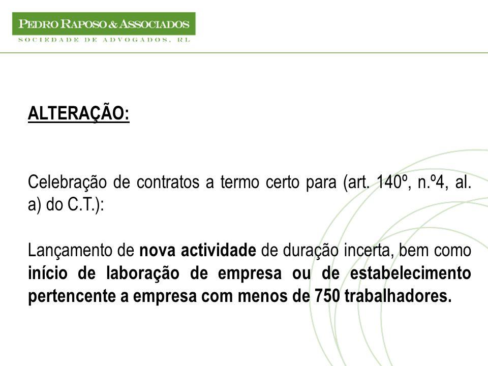 ALTERAÇÃO: Celebração de contratos a termo certo para (art. 140º, n.º4, al. a) do C.T.):