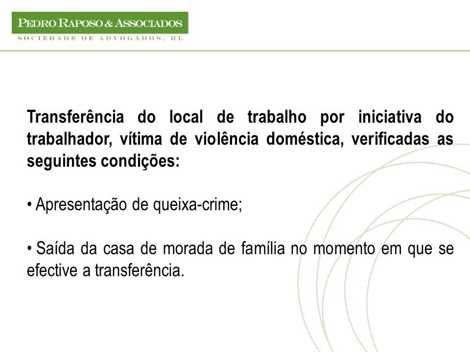 Transferência do local de trabalho por iniciativa do trabalhador, vítima de violência doméstica, verificadas as seguintes condições: