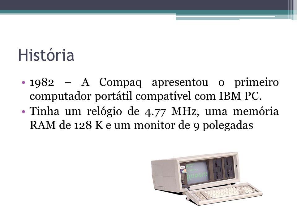 História 1982 – A Compaq apresentou o primeiro computador portátil compatível com IBM PC.