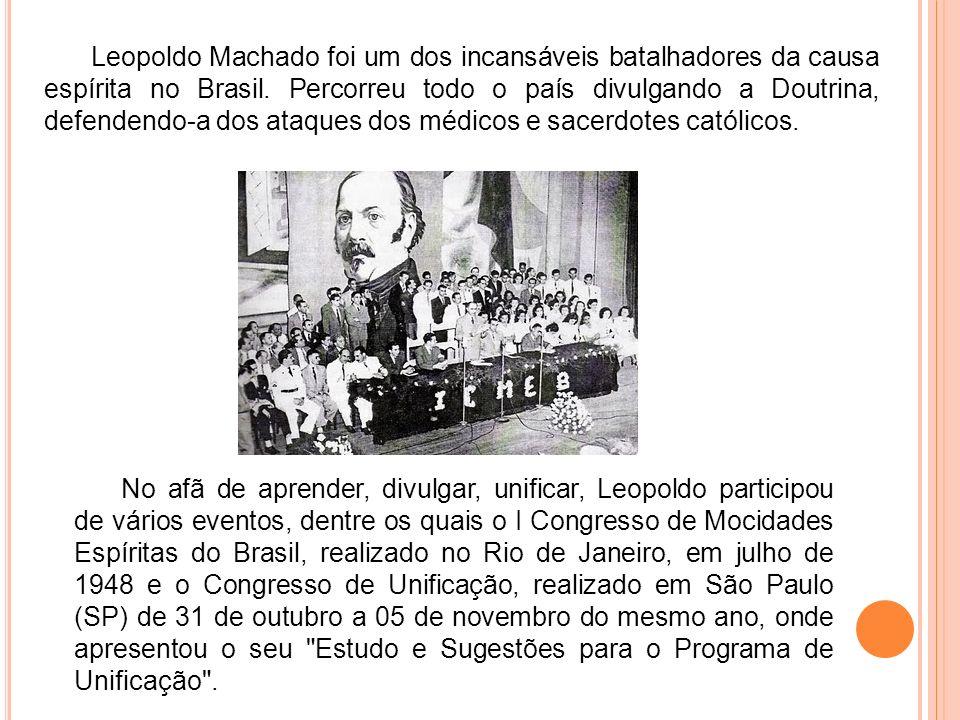 Leopoldo Machado foi um dos incansáveis batalhadores da causa espírita no Brasil. Percorreu todo o país divulgando a Doutrina, defendendo-a dos ataques dos médicos e sacerdotes católicos.