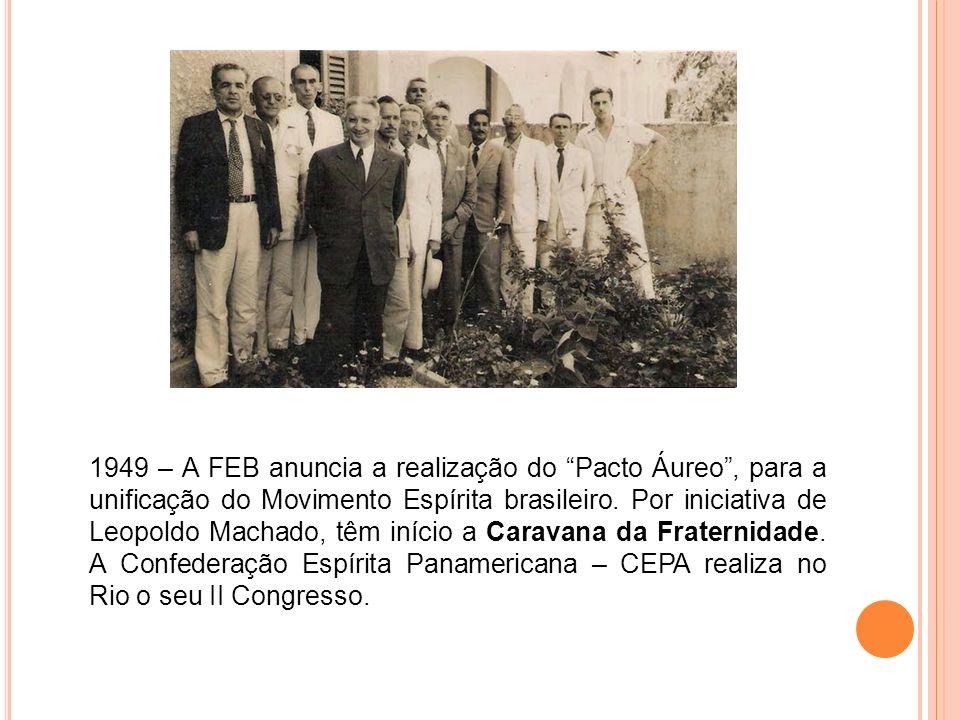 1949 – A FEB anuncia a realização do Pacto Áureo , para a unificação do Movimento Espírita brasileiro.