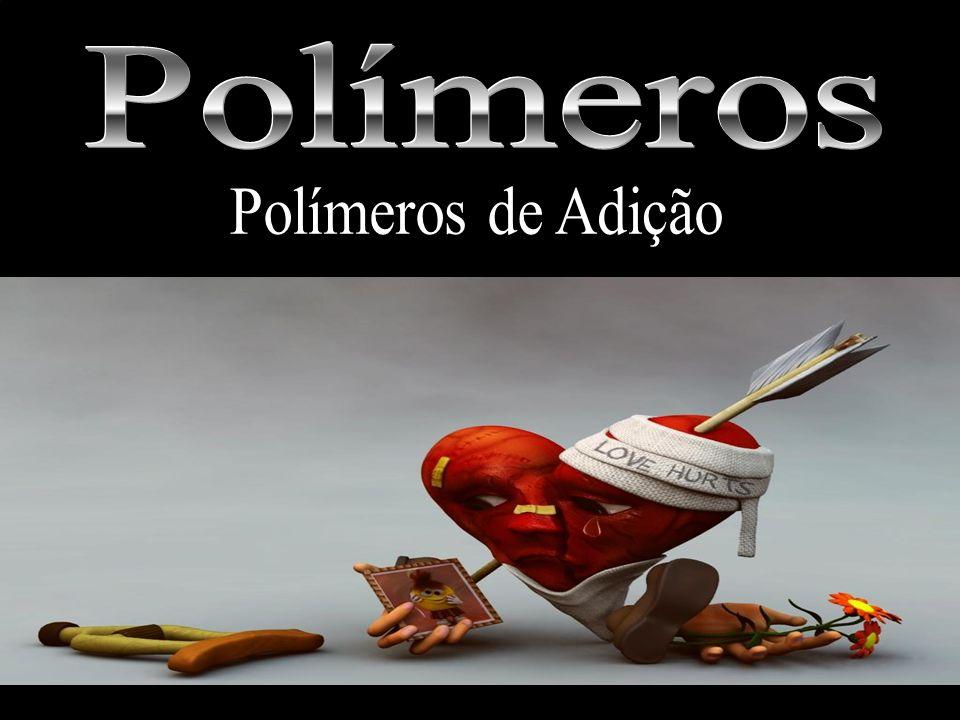 Polímeros Polímeros de Adição