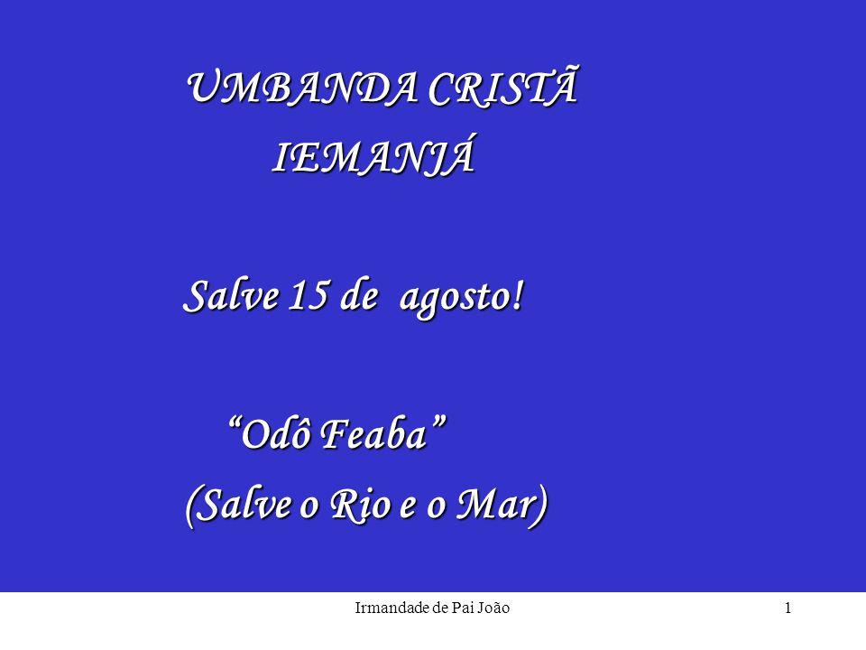 UMBANDA CRISTÃ IEMANJÁ Salve 15 de agosto! Odô Feaba