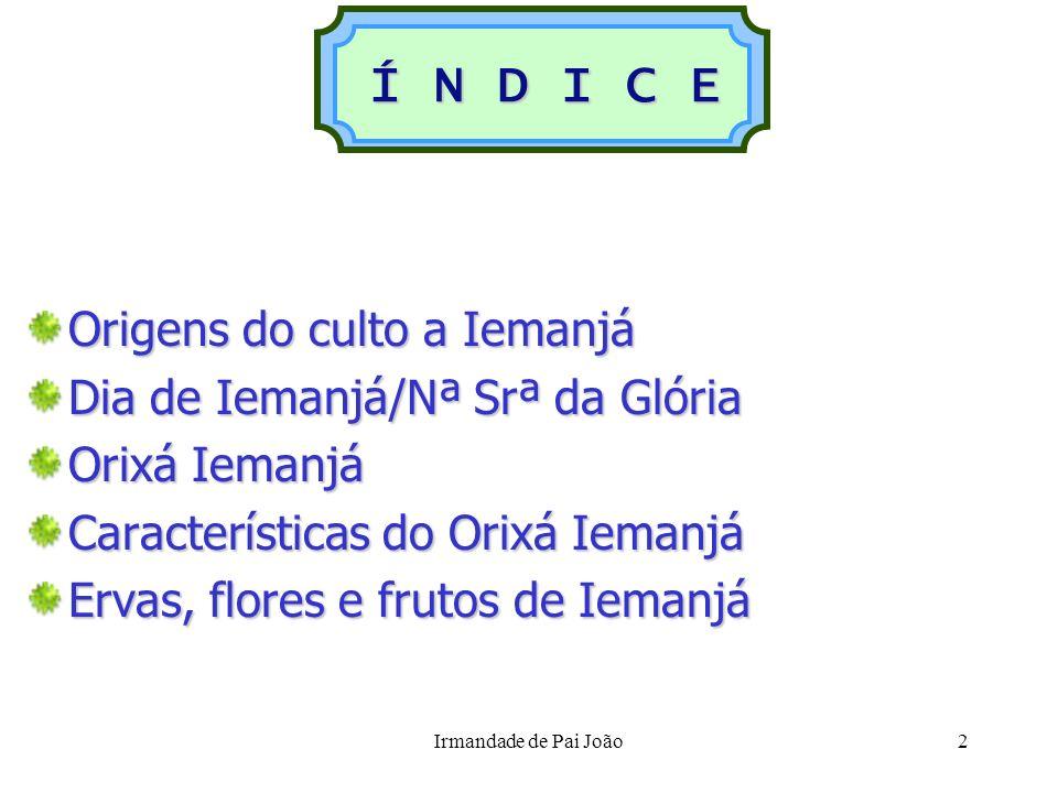 Í N D I C E Origens do culto a Iemanjá Dia de Iemanjá/Nª Srª da Glória