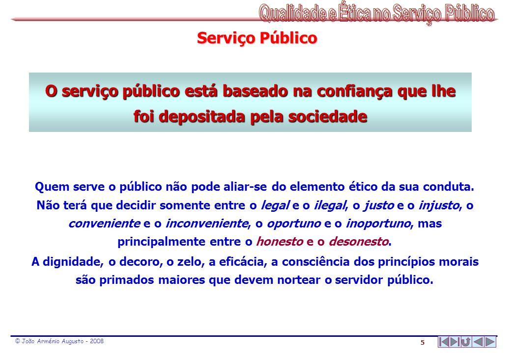 Serviço Público O serviço público está baseado na confiança que lhe foi depositada pela sociedade.