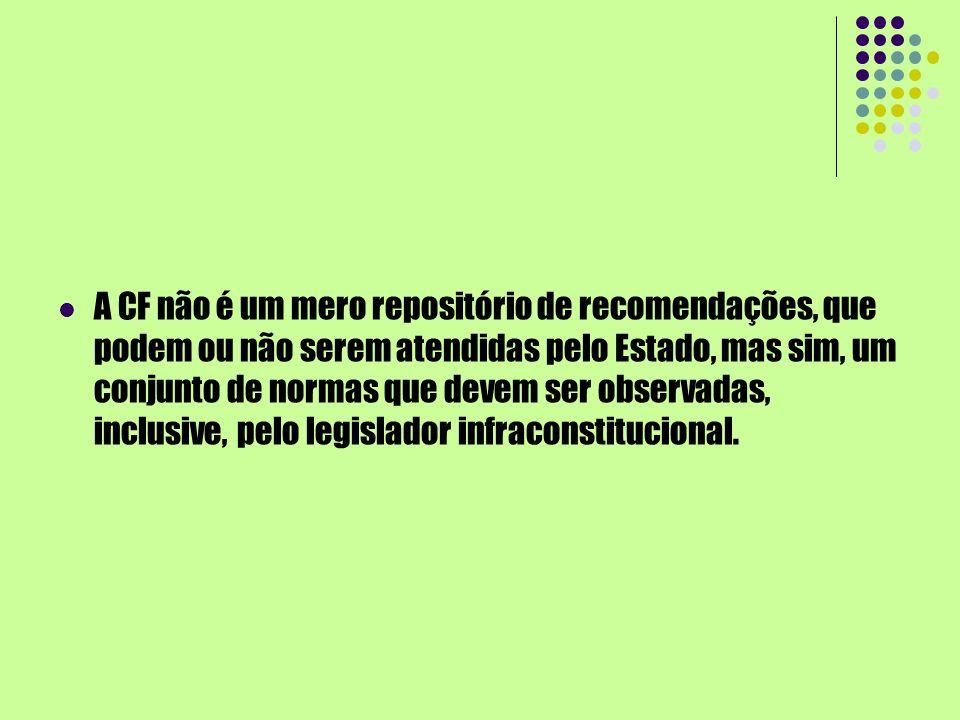 A CF não é um mero repositório de recomendações, que podem ou não serem atendidas pelo Estado, mas sim, um conjunto de normas que devem ser observadas, inclusive, pelo legislador infraconstitucional.