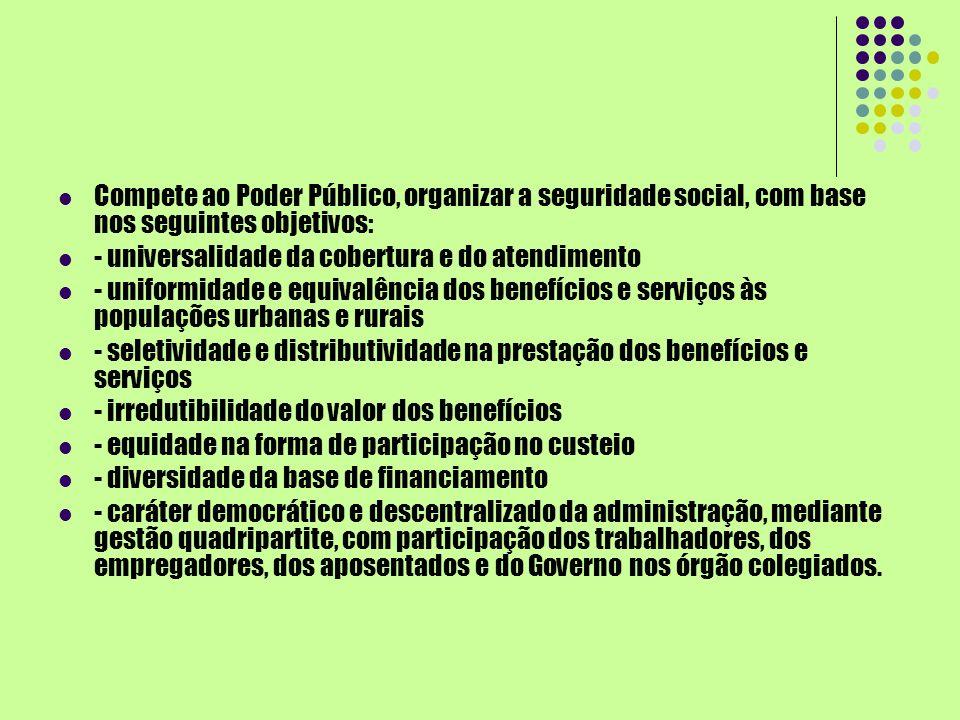 Compete ao Poder Público, organizar a seguridade social, com base nos seguintes objetivos: