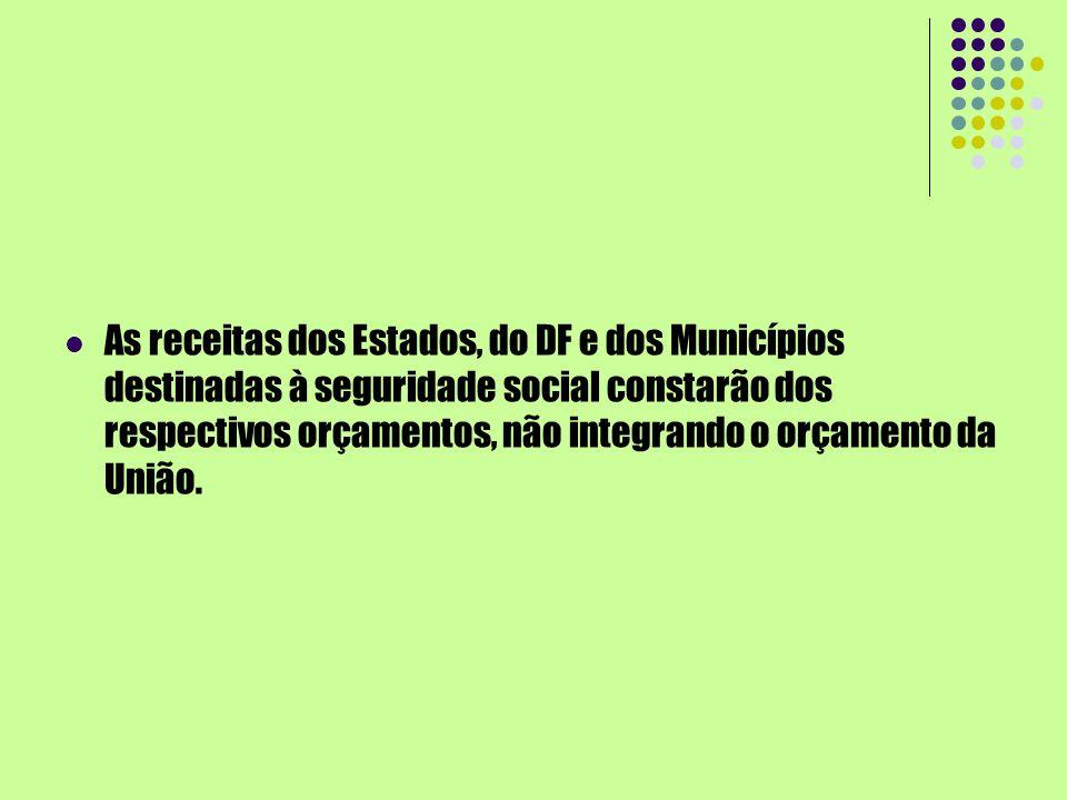 As receitas dos Estados, do DF e dos Municípios destinadas à seguridade social constarão dos respectivos orçamentos, não integrando o orçamento da União.
