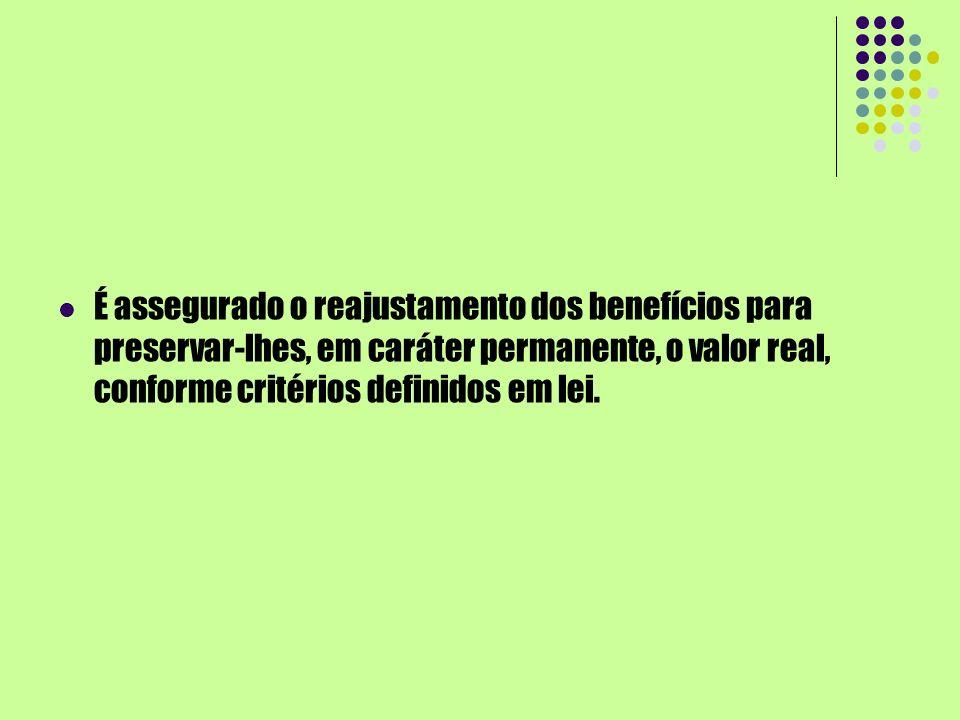 É assegurado o reajustamento dos benefícios para preservar-lhes, em caráter permanente, o valor real, conforme critérios definidos em lei.