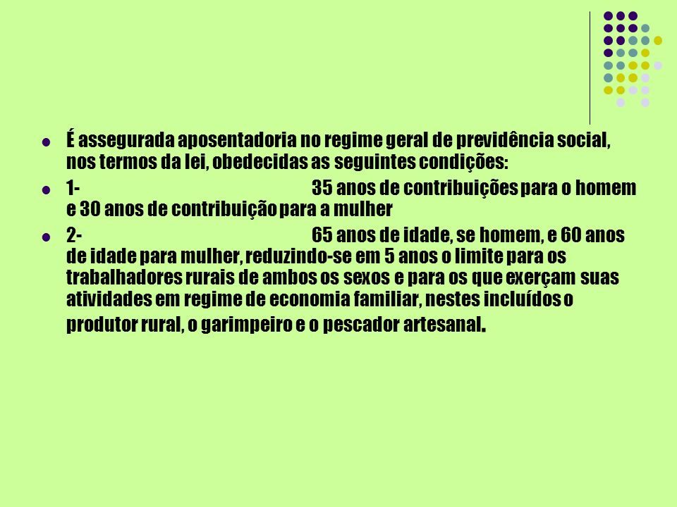 É assegurada aposentadoria no regime geral de previdência social, nos termos da lei, obedecidas as seguintes condições: