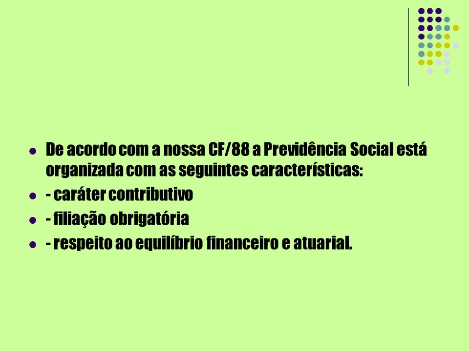 De acordo com a nossa CF/88 a Previdência Social está organizada com as seguintes características:
