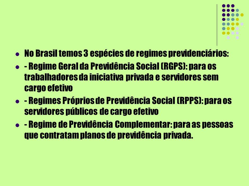 No Brasil temos 3 espécies de regimes previdenciários: