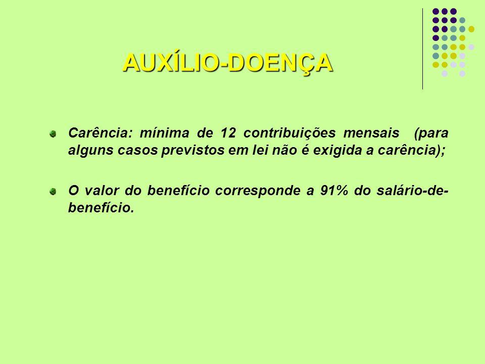 AUXÍLIO-DOENÇA Carência: mínima de 12 contribuições mensais (para alguns casos previstos em lei não é exigida a carência);