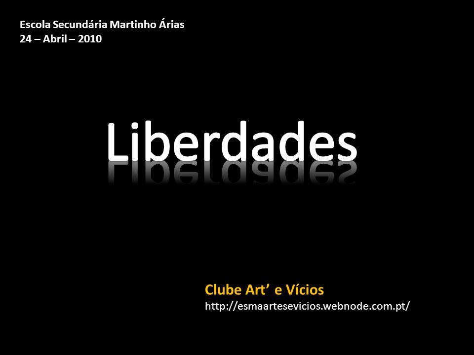 Liberdades Clube Art' e Vícios Escola Secundária Martinho Árias
