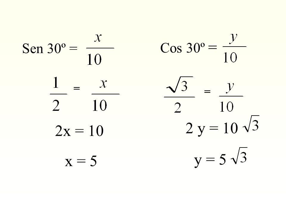 Sen 30º = = 2x = 10 x = 5 Cos 30º = = 2 y = 10 y = 5