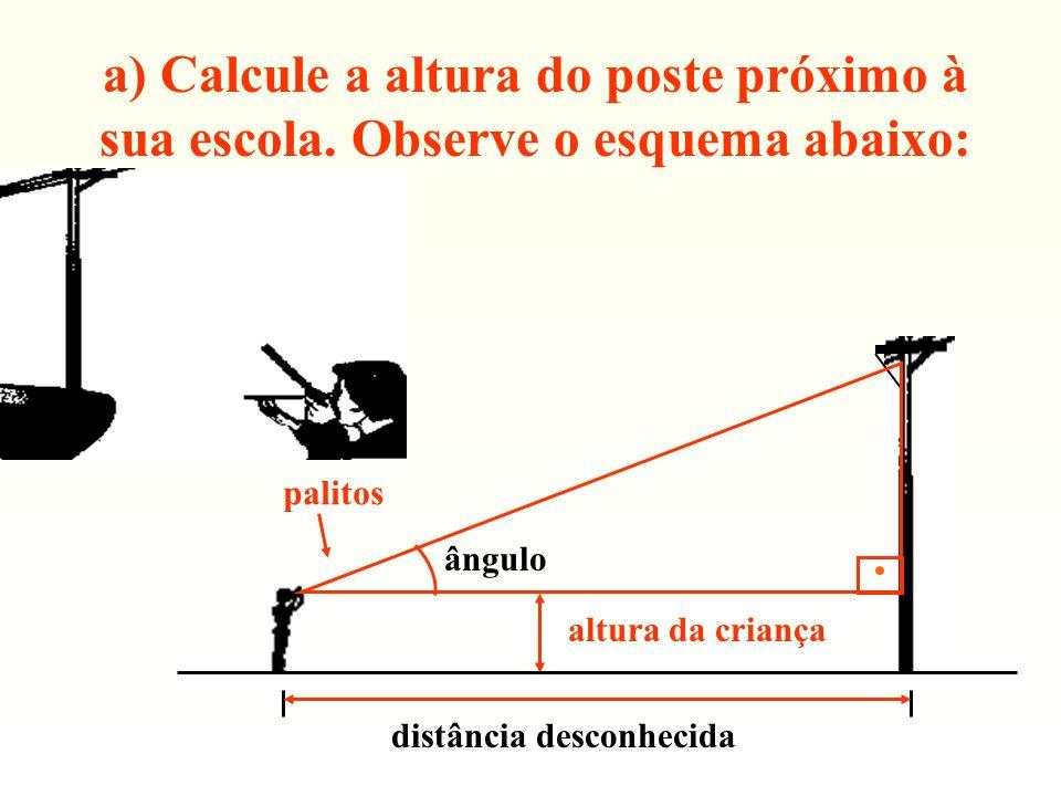 a) Calcule a altura do poste próximo à sua escola