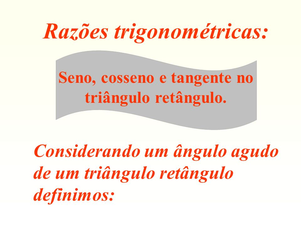 Seno, cosseno e tangente no triângulo retângulo.