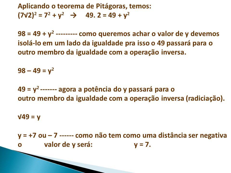Aplicando o teorema de Pitágoras, temos: (7√2)2 = 72 + y2 → 49