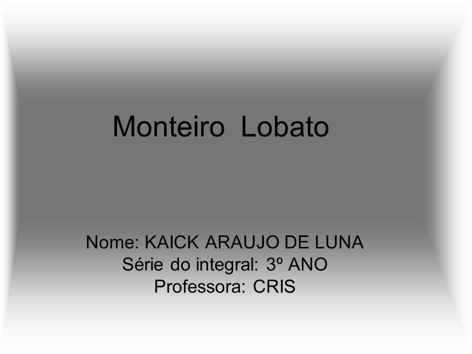 Nome: KAICK ARAUJO DE LUNA Série do integral: 3º ANO Professora: CRIS
