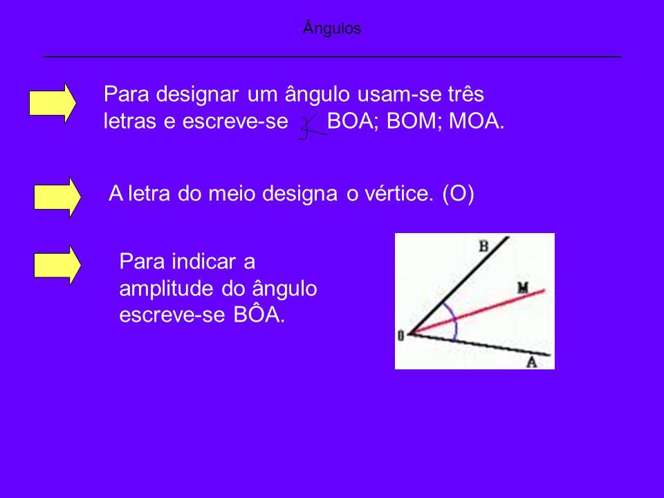 A letra do meio designa o vértice. (O)